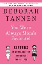 You Were Always Mom's Favorite! ebook by Deborah Tannen