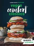 Hot for Food Vegan Comfort Classics - 101 Recipes to Feed Your Face ebook by Lauren Toyota