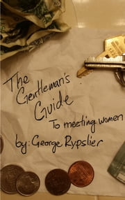 The Gentleman's Guide to Meeting Women ebook by George Rypslier