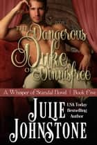 The Dangerous Duke of Dinnisfree - A Whisper of Scandal Novel, #5 ebook by Julie Johnstone