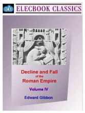 Decline and Fall of the Roman Empire Vol IV ebook by Gibbon, Edward