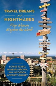 Travel Dreams and Nightmares - Four Women Explore the World ebook by Szabo, et. al.