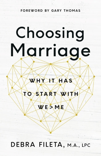 Choosing Marriage - Why It Has to Start with We>Me ebook by Debra Fileta