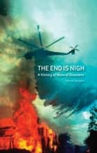 The End is Nigh - A History of Natural Disasters ebook by Henrik Svensen
