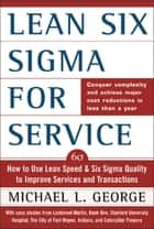 Lean Six Sigma for Service : How to Use Lean Speed and Six Sigma Quality to Improve Services and Transactions: How to Use Lean Speed and Six Sigma Quality to Improve Services and Transactions - How to Use Lean Speed and Six Sigma Quality to Improve Services and Transactions ebook by Michael George