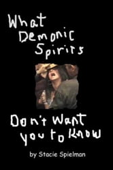 What Demonic Spirits Don't Want You to Know ebook by Stacie Spielman