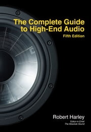 The Complete Guide to High-End Audio ebook by Robert Harley