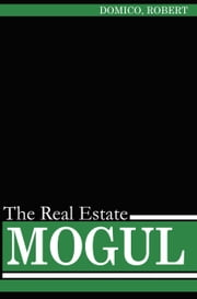 The Real estate Mogul ebook by Robert Domico