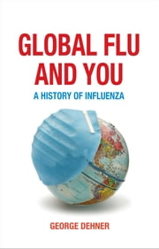 Global Flu and You - A History of Influenza ebook by George Dehner