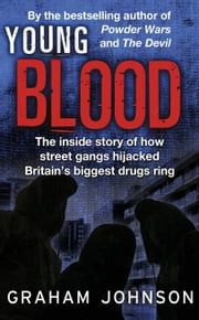 Young Blood - The Inside Story of How Street Gangs Hijacked Britain's Biggest Drugs Cartel ebook by Graham Johnson