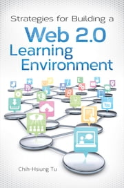 Strategies for Building a Web 2.0 Learning Environment ebook by Chih-Hsiun Tu