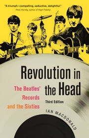 Revolution in the Head - The Beatles' Records and the Sixties ebook by Ian MacDonald