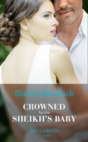 Crowned For The Sheikh's Baby (Mills & Boon Modern) (One Night With Consequences, Book 43) ekitaplar by Sharon Kendrick