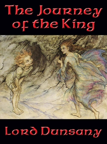 The Journey of the King - With linked Table of Contents ebook by Lord Dunsany