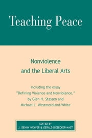 Teaching Peace - Nonviolence and the Liberal Arts ebook by Denny J. Weaver, Gerald Biesecker-Mast, Glen H. Stassen,...