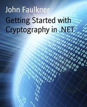 Getting Started with Cryptography in .NET ebook by John Faulkner