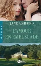 L'Amour en embuscade ebook by Jane Ashford, Agnès Jaubert