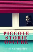 Piccole storie oscure ebook by Tina Caramanico