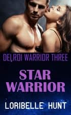 Star Warrior - Delroi Warrior, #3 ebook by Loribelle Hunt