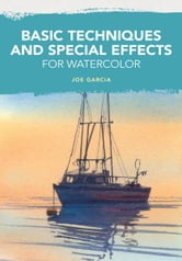 Basic Techniques and Special Effects for Watercolor ebook by Joe Garcia
