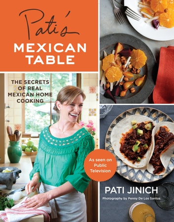 Pati's Mexican Table - The Secrets of Real Mexican Home Cooking ebook by Pati Jinich