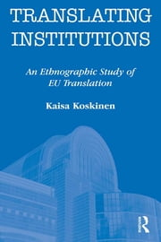 Translating Institutions - An Ethnographic Study of EU Translation ebook by Kaisa Koskinen