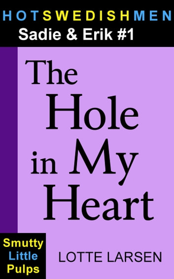 The Hole in My Heart (Sadie & Erik #1) ebook by Lotte Larsen