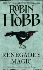 Renegade's Magic (The Soldier Son Trilogy, Book 3) ebook by Robin Hobb