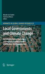 Local Governments and Climate Change - Sustainable Energy Planning and Implementation in Small and Medium Sized Communities ebook by Maryke van Staden,Francesco Musco