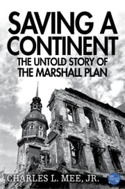 Saving a Continent: The Untold Story of the Marshall Plan ebook by Charles L. Mee,Jr.