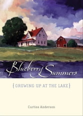 Blueberry Summers: Growing Up At The Lake ebook by Curtiss  Anderson