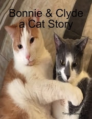 Bonnie & Clyde a Cat Story ebook by Tony DeSouza