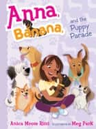 Anna, Banana, and the Puppy Parade ebook by Anica Mrose Rissi,Meg Park
