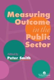Measuring Outcome In The Public Sector ebook by Peter Smith University of York.