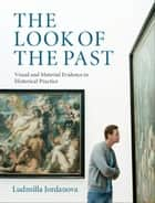 The Look of the Past ebook by Ludmilla Jordanova