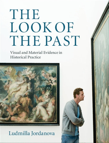The Look of the Past - Visual and Material Evidence in Historical Practice ebook by Ludmilla Jordanova