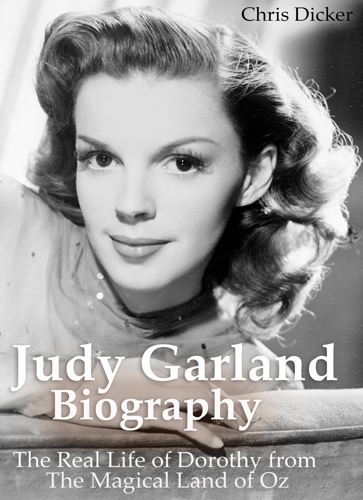 Judy Garland Biography The Real Life Of Dorothy From The Magical Land Of Oz Ebook By Chris Dicker 9780463461914 Rakuten Kobo United States