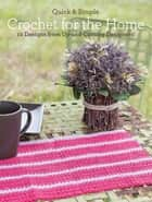 Quick & Simple Crochet for the Home - 10 Designs from Up-and-Coming Designers! ebook by Melissa Armstrong, Tanis Galik