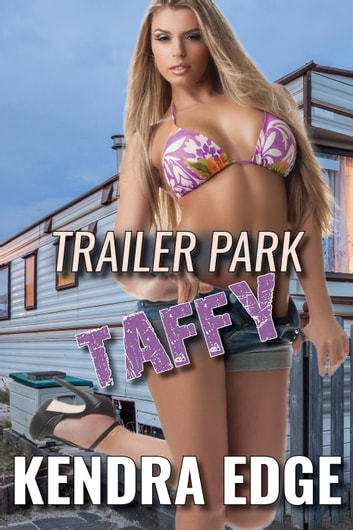 Trailer Park Taffy - Trailer Park Nights, #3 ebook by Kendra Edge