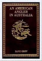 An American Angler in Australia ebook by Zane Grey