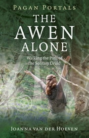 Pagan Portals - The Awen Alone - Walking the Path of the Solitary Druid ebook by Joanna van der Hoeven