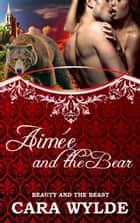 Aimée and the Bear - Fairy Tales with a Shift ebook by Cara Wylde