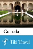 Granada (Spain) Travel Guide - Tiki Travel ebook by Tiki Travel