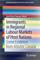 Immigrants in Regional Labour Markets of Host Nations ebook by Ather Akbari