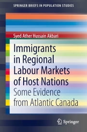 Immigrants in Regional Labour Markets of Host Nations - Some Evidence from Atlantic Canada ebook by Ather Akbari
