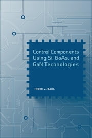 Control Components Using Si, GAAS, and Gan Technologies ebook by Bahl, Inder J.