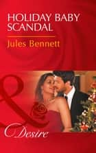 Holiday Baby Scandal (Mills & Boon Desire) (Mafia Moguls, Book 3) ebook by Jules Bennett