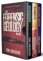 The Forensic Geology Box Set - Books 1-3 ebook by Toni Dwiggins