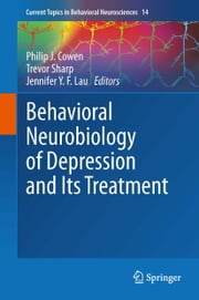 Behavioral Neurobiology of Depression and Its Treatment ebook by Philip J. Cowen,Trevor Sharp,Jennifer Y . F. Lau