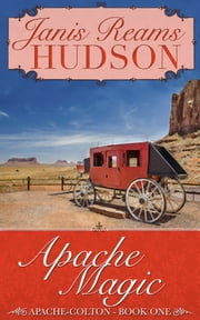 Apache Magic - The Apache-Colton Series - Book One ebook by Janis Reams Hudson